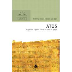 Comentários Expositivos Hagnos - Atos - Hernandes Dias Lopes