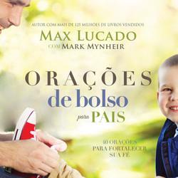 Orações de Bolso Para Pais - Max Lucado