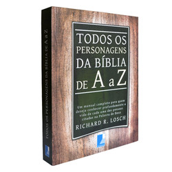 Todos os Personagens da Bíblia de A a Z - Richard R. Losch