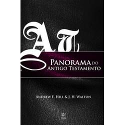 Panorama do Antigo Testamento - Andrew E. Hill & J.H Walton