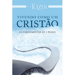 Vivendo Como Um Cristão - A. W. Tozer