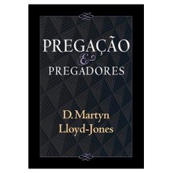 Pregação e Pregadores - D. M. LLOYD JONES