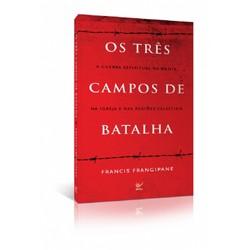 Os Três Campos de Batalha - Francis Frangipane