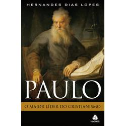 Paulo, o maior líder do cristianismo - Hernandes Dias Lopes