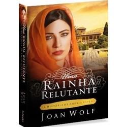 Uma Rainha Relutante - Joan Wolf