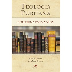 Teologia Puritana - Joel R. Beek & Mark Jones