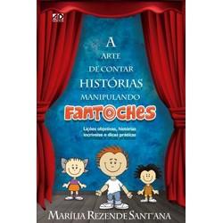 A Arte de Contar Histórias Manipulando Fantoches - Marilia Rezende Santana