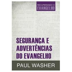 Segurança e Advertências do Evangelho - Paul Washer