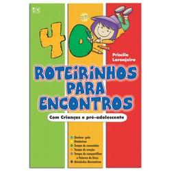 40 Roteirinhos - para encontros com crianças e pré-adolescentes - Priscila Laranjeira