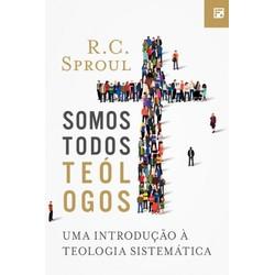 Somos Todos Teólogos - R. C. Sproul