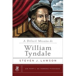 A Difícil Missão de William Tyndale - Steven Lawson