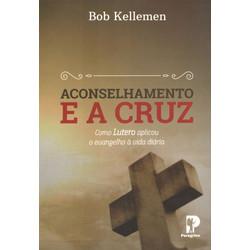 Aconselhamento e a Cruz - Bob Kellemen