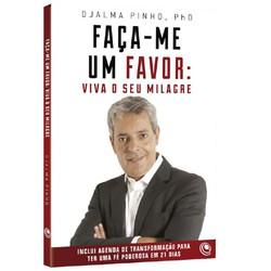 Faça-me Um Favor: Viva o Seu Milagre - Djalma Pinho