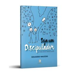 Seja Um Discipulador - Eduardo Macedo