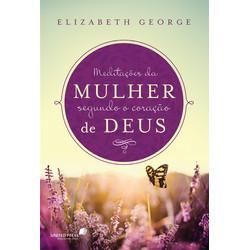 Meditações da mulher segundo o coração de Deus - Elizabeth George