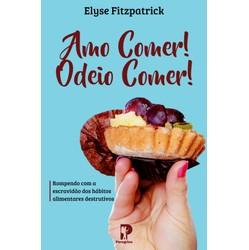 Amo Comer! Odeio Comer! - Elyse Fitzpatrick