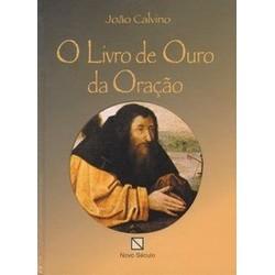 O Livro de Ouro da Oração - João Calvino