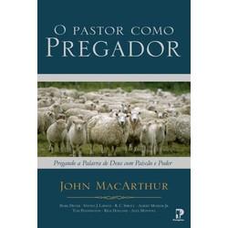 O Pastor como Pregador - John MacArthur