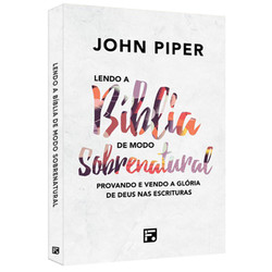 Lendo a Bíblia de Modo Sobrenatural - John Piper