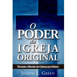 O Poder da Igreja Original - Joseph L. Green