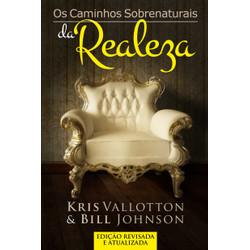 Os Caminhos Sobrenaturais da Realeza - Kris Valloton e Jason Valloton
