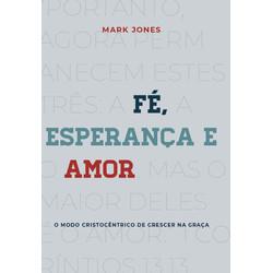 Fé, Esperança e Amor - Mark Jones