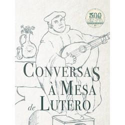 Conversas à Mesa De Lutero - Martinho Lutero