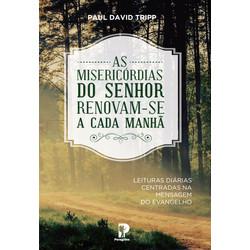 As Misericórdias do Senhor Renovam-se a Cada Manhã - Paul David Tripp