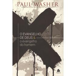 O Evangelho de Deus e O Evangelho do Homem - Paul Washer
