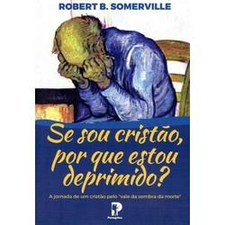 Se Sou Cristão Porque Estou Deprimido? - Robert Somerville