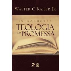 Introdução à Teologia da Promessa - Walter C. Kaiser Jr