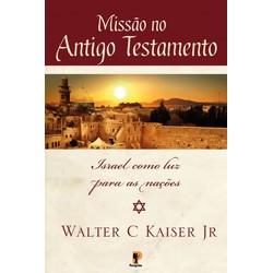 Missão no Antigo Testamento - Walter Kaiser Jr