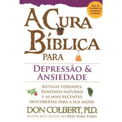 A Cura Bíblica para a Depressão e Ansiedade - Don Colbert, M.D.