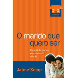O marido que eu quero ser - Jaime Kemp