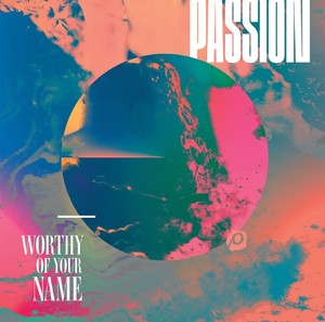CD Worthy of Your Name - Passion