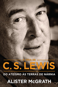 A Vida de C. S. Lewis - Alister McGrath