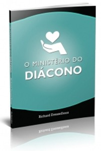 O Ministério do Diácono - Richard Dresselhaus