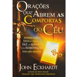 Orações que Abrem as Comportas do Céu - John Eckhardt