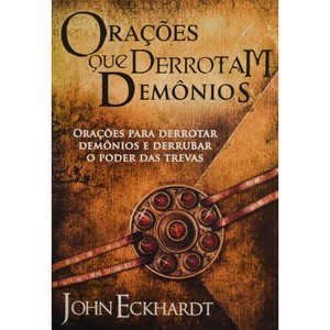 Orações que derrotam demônios - John Eckhardt