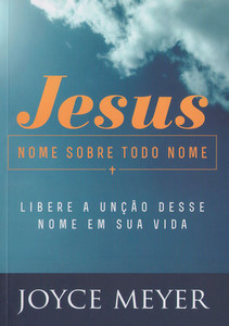 Jesus, Nome Sobre Todo Nome - Joyce Meyer