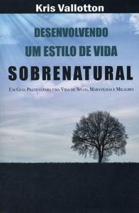 Desenvolvendo um Estilo de Vida Sobrenatural - Kris Valloton