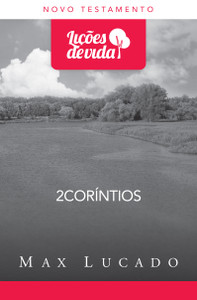 Lições de Vida - 2 Coríntios - Max Lucado