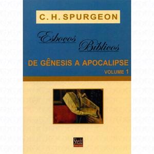 Esboços bíblicos - de Gênesis a Apocalipse - Volume 1 - Charles Spurgeon