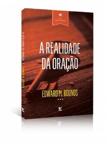 A Realidade da Oração - Edward M. Bounds