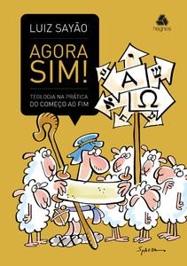 Agora Sim! Teologia Na Prática do Começo ao Fim - Luiz Sayão