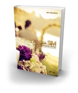 Agora Sim, o Noivo Pode Beijar a Noiva - Vivendo um namoro em santidade e ouvindo o Espírito Santo
