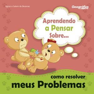 Aprendendo a Pensar Sobre... Como Resolver Meus Problemas - Agnes de Bezenac