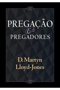 Pregação e Pregadores - D. Martyn Lloyd Jones
