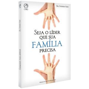 Seja o Líder Que Sua Família Precisa - Dr. Stephen Adei