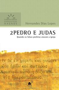 Comentários Expositivos Hagnos - 2 Pedro e Judas - Hernandes Dias Lopes